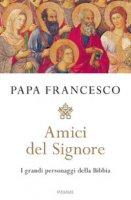 Amici del Signore. I grandi personaggi della Bibbia - Francesco (Jorge Mario Bergoglio)