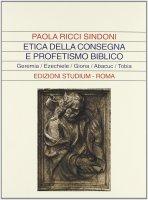 Etica della consegna e profetismo biblico - Sindoni  Ricci Paola