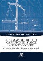 Teologia del diritto canonico ed istanze antropologiche - Umberto Rosario Del Giudice
