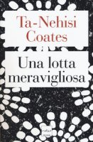 Una lotta meravigliosa - Coates Ta-Nehisi