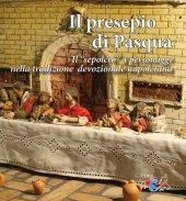 """Presepio di Pasqua. Il """"sepolcro"""" a personaggi nella tradizione presepiale napoletana. (Il) - Giuseppe Serroni"""