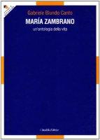 Maria Zambrano. Un'ontologia della vita - Blundo Canto Gabriele