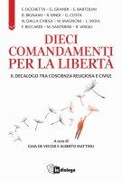 Dieci comandamenti per la libertà. Il decalogo tra coscienza religiosa e civile.