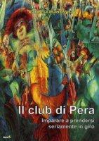Il club di Pera. Imparare a prendersi seriamente in giro - Mantegna Carmela