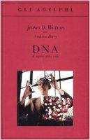DNA. Il segreto della vita - Watson James D., Berry Andrew