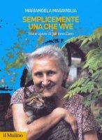 Semplicemente una che vive - Mariangela Maraviglia