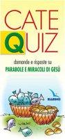 Cate Quiz. Domande e risposte su Parabole e miracoli di Gesù - Davico Riccardo
