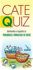 Copertina di 'CateQuiz. Domande e risposte su Parabole e miracoli di Gesù'