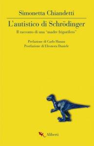 Copertina di 'L' autistico di Schrödinger. Il racconto di una «madre frigorifero»'