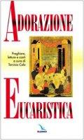 Adorazione eucaristica. Preghiere, letture e canti - Cola Tarcisio