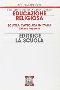Copertina di 'Educazione religiosa. Scuola cattolica in Italia. 7° Rapporto'
