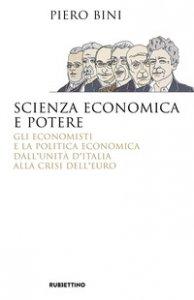 Copertina di 'Scienza economica e potere. Gli economisti e la politica economica dall'Unità d'Italia alla crisi dell'euro'