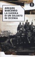 La guerra di un soldato in Cecenia - Babchenko Arkadij