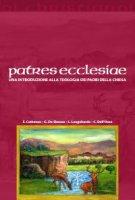 Patres ecclesiae. Un'introduzione alla teologia dei padri della Chiesa - Enrico Cattaneo, Giuseppe De Simone, Luigi Longobardo, Carlo Dell'Osso