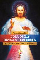 L' ora della divina misericordia - Pasqualino Di Dio