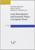 Local Development and Economic Policy: a European Forum - Baussola Maurizio, Ciciotti Enrico, Timpano Francesco