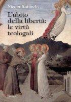 L' abito della libertà: le virtù teologali - Nicola Rotundo