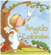 L' angelo e la colomba. Una storia per la Pasqua