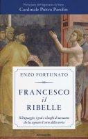 Francesco il ribelle - Fortunato Enzo