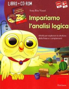 Copertina di 'Impariamo l'analisi logica. Attività per esplorare la struttura della frase e i complementi. Con CD-ROM'
