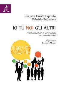Copertina di 'Io tu noi gli altri. Per una via italiana all'economia della condivisione?'