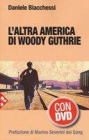 L' altra America di Woody Guthrie. Con DVD video - Biacchessi Daniele