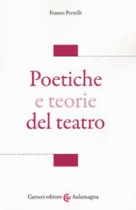 Copertina di 'Poetiche e teorie del teatro'