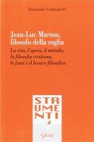 Jean-Luc Marion, filosofo della soglia - Emanuele Campagnoli