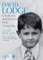 Un buon momento per nascere. Memoir 1935-1975 - Lodge David