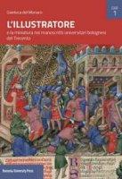 L' Illustratore e la miniatura nei manoscritti universitari bolognesi del Trecento - Del Monaco Gianluca