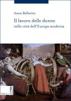 Il lavoro delle donne nelle città dell'Europa moderna - Anna Bellavitis