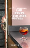 L'arte borghese della guerra proletaria - Andrea Apollonio