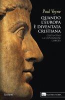 Quando l'Europa è diventata cristiana - Paul Veyne