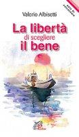 La libert� di scegliere il bene - Valerio Albisetti