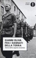 Fra i dannati della terra. Storia della Legione straniera - Oliva Gianni