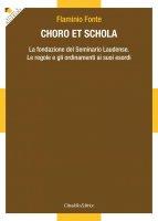 Choro et schola. La fondazione del Seminario Laudense. Le regole e gli ordinamenti ai suoi esordi. - Flaminio Fonte