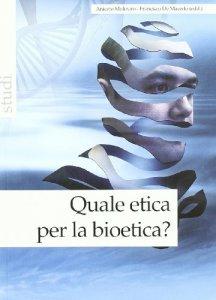 Copertina di 'Quale etica per la bioetica?'