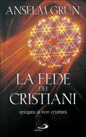 La fede dei cristiani. Spiegata ai non cristiani - Anselm Grün
