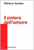 Il potere dell'amore - Sorokin Pitirim A.