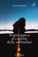 Sogni appesi al confine della solitudine - Rattalino Gianluca