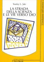 La strada della scienza e le vie verso Dio - Jáki Stanley L.