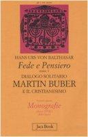 Fede e pensiero [vol_1] / Dialogo solitario. Martin Buber e il cristianesimo - Balthasar Hans U. von