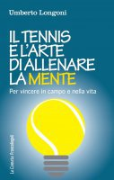 Il tennis e l'arte di allenare la mente - Umberto Longoni