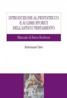 Introduzione al Pentateuco e ai Libri storici dell'Antico Testamento. Manuale di Sacra Scrittura - Michelangelo Tábet