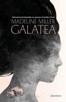 Galatea. Ediz. illustrata - Madeline Miller