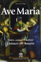 Ave Maria. Vedere, conoscere e meditare i Misteri del Rosario - M. Rosa Poggio