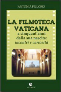 Copertina di 'La filmoteca Vaticana a cinquant'anni dalla nascita. Incontri e curiosità'