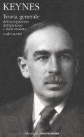 Teoria generale dell'occupazione, dell'interesse e della moneta e altri scritti - Keynes John Maynard