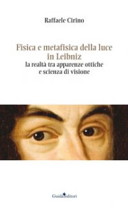 Copertina di 'Fisica e metafisica della luce in Leibniz. La realtà tra apparenze ottiche e scienza di visione'