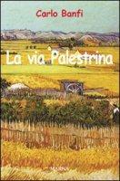 La via Palestrina - Banfi Carlo